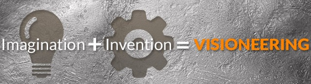 """Defining """"Visioneering"""" as Imagination + Invention"""